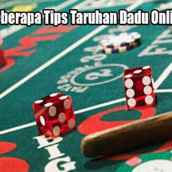 Lakukan Beberapa Tips Taruhan Dadu Online Uang Asli
